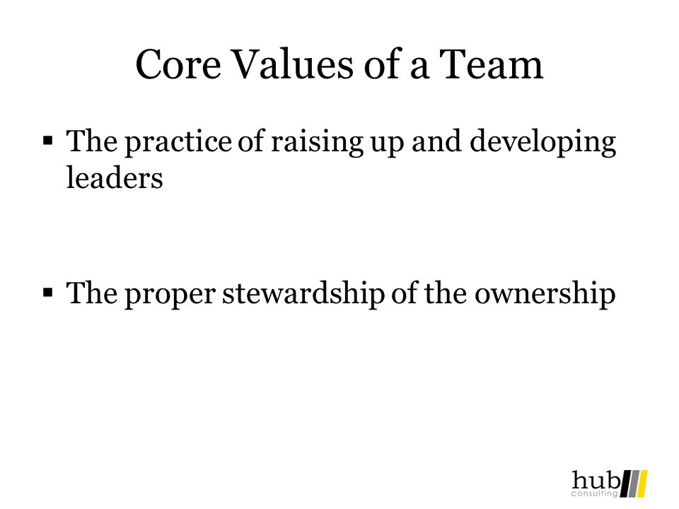Core Values of a Team The practice of raising up and developing leaders.
