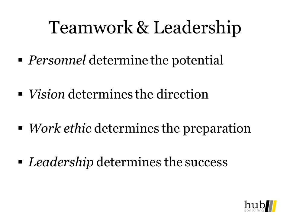 Teamwork & Leadership Personnel determine the potential