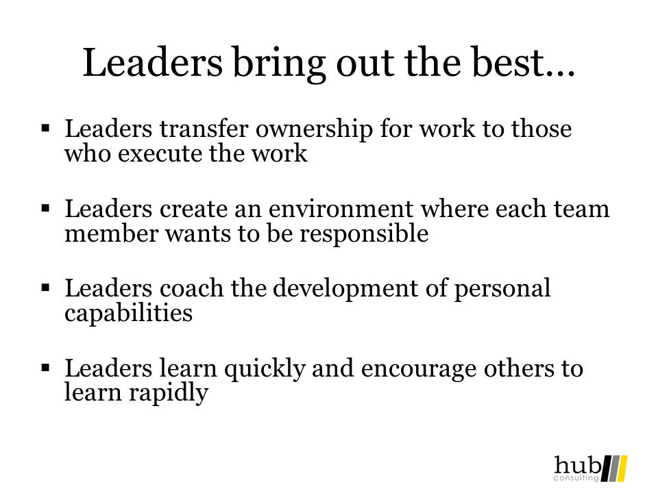Leaders bring out the best…