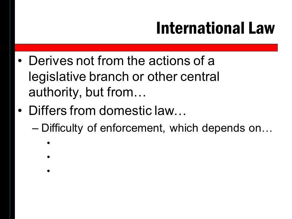 International Law Derives not from the actions of a legislative branch or other central authority, but from…