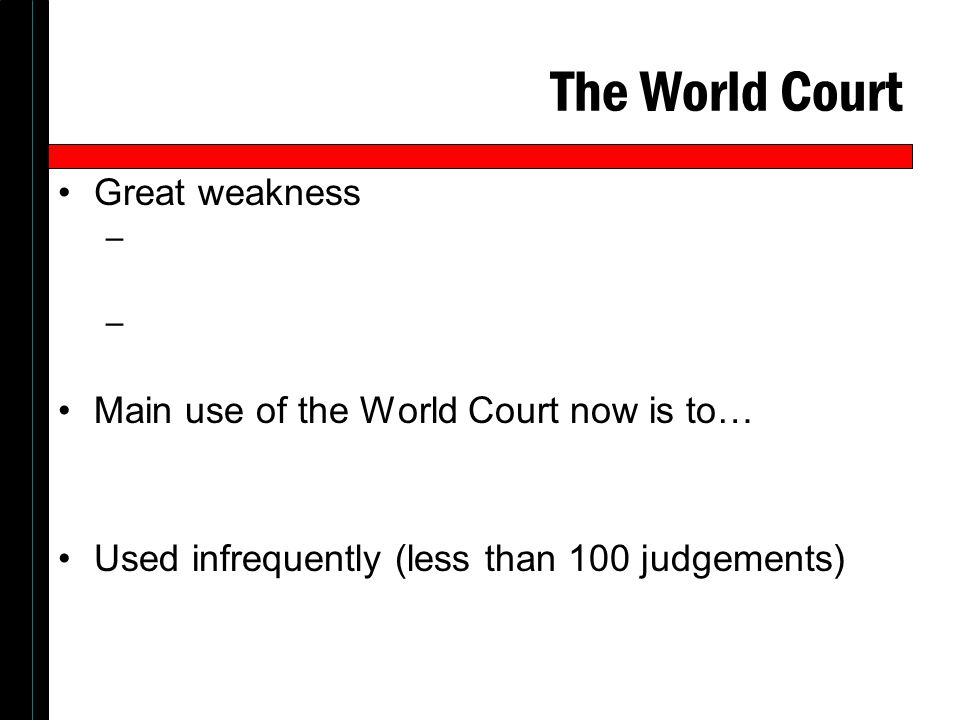 The World Court Great weakness Main use of the World Court now is to…