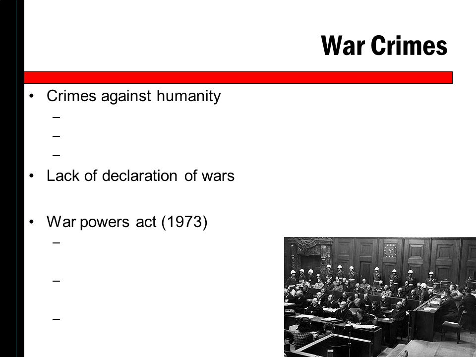 War Crimes Crimes against humanity Lack of declaration of wars
