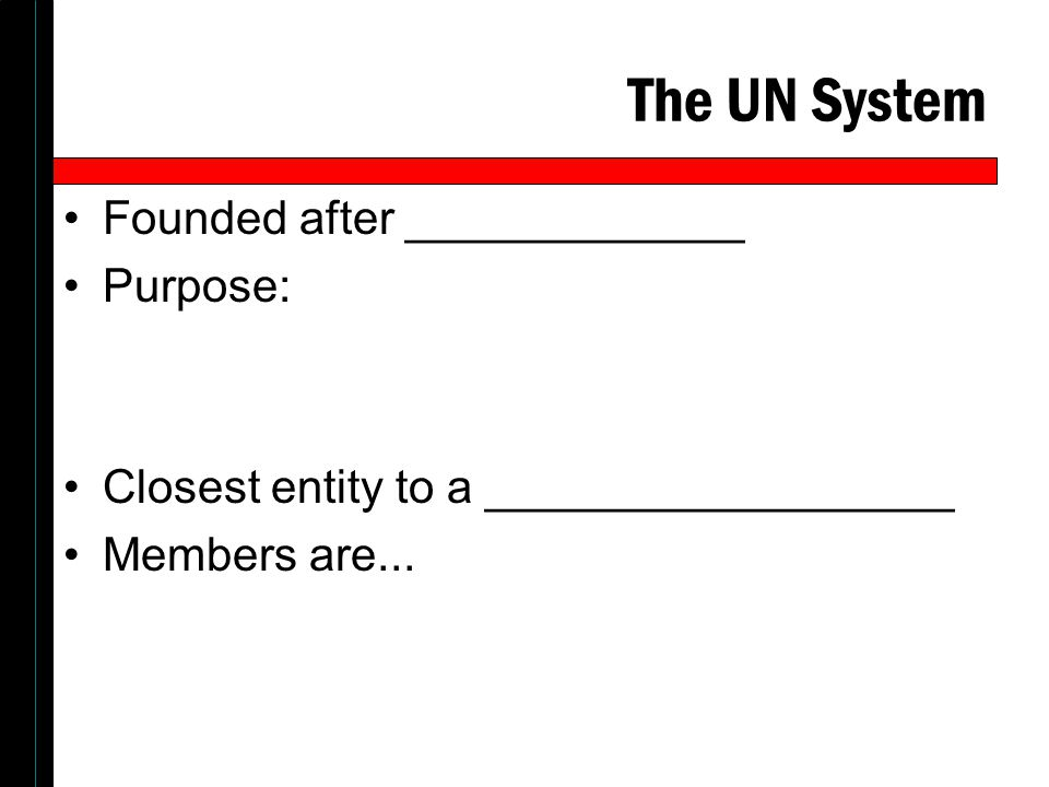 The UN System Founded after _____________ Purpose: