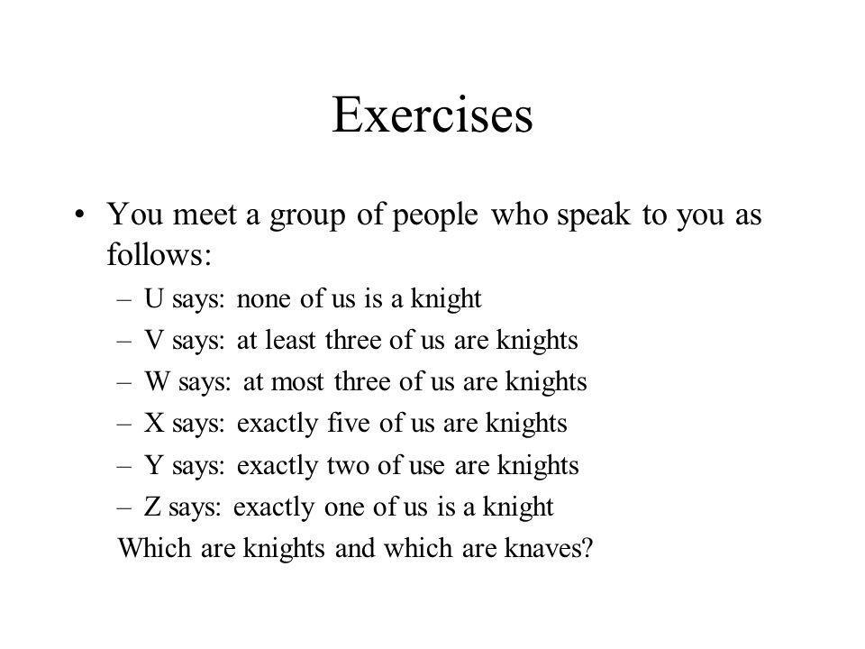Exercises You meet a group of people who speak to you as follows: