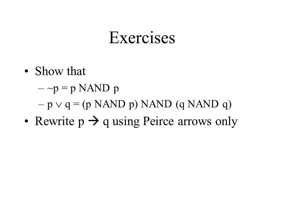 Exercises Show that Rewrite p  q using Peirce arrows only