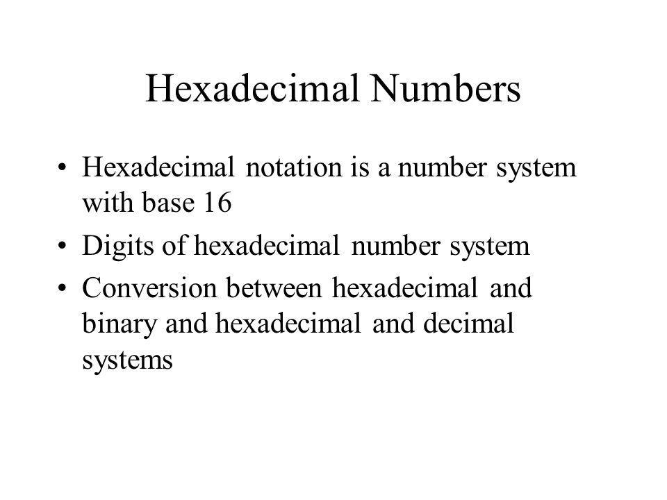 Hexadecimal Numbers Hexadecimal notation is a number system with base 16. Digits of hexadecimal number system.
