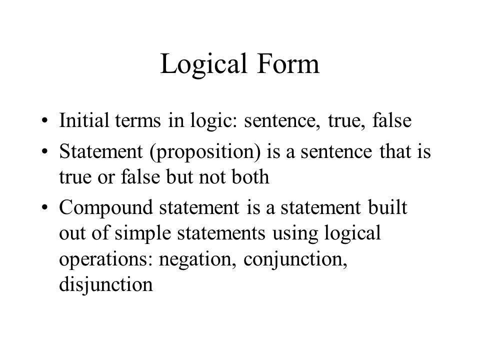 Logical Form Initial terms in logic: sentence, true, false