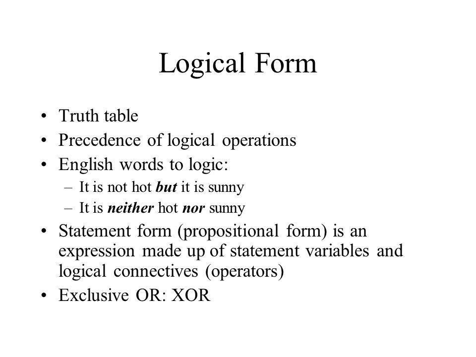 Logical Form Truth table Precedence of logical operations