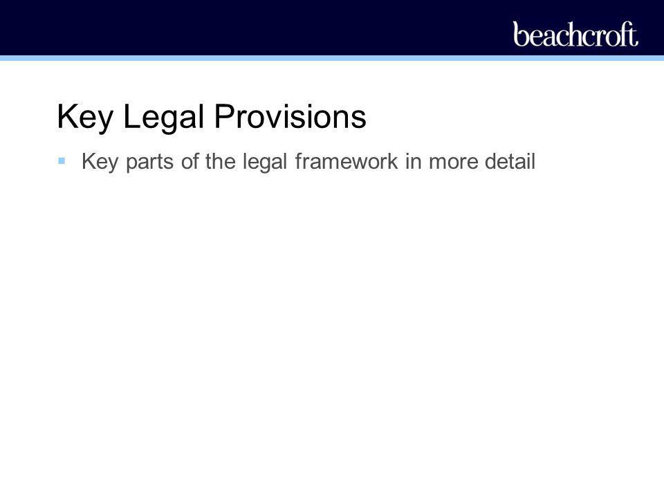 Key Legal Provisions Key parts of the legal framework in more detail
