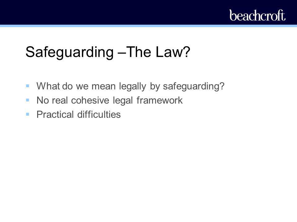 Safeguarding –The Law What do we mean legally by safeguarding