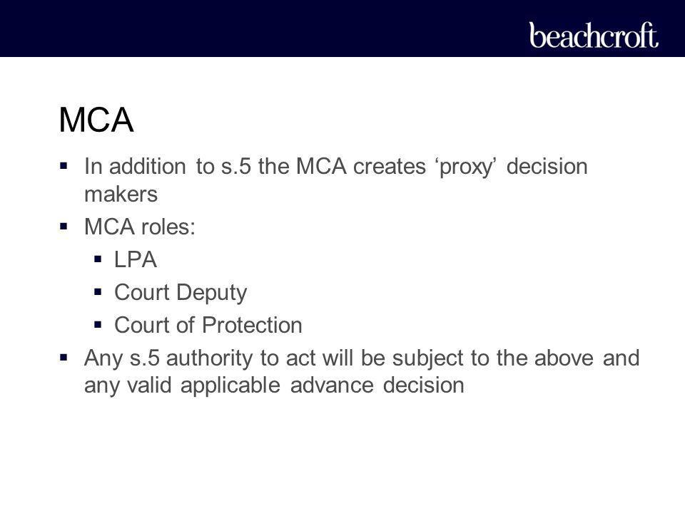 MCA In addition to s.5 the MCA creates 'proxy' decision makers