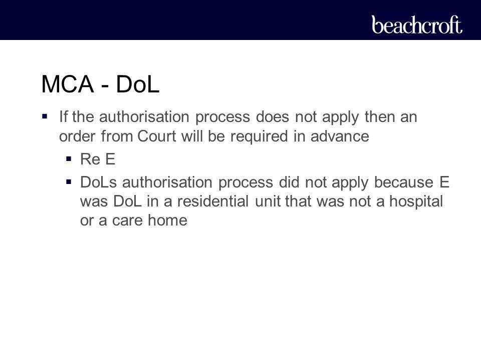 MCA - DoL If the authorisation process does not apply then an order from Court will be required in advance.