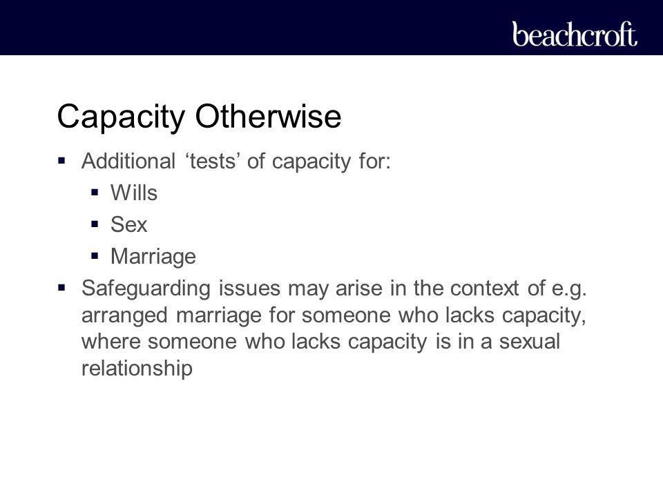 Capacity Otherwise Additional 'tests' of capacity for: Wills Sex