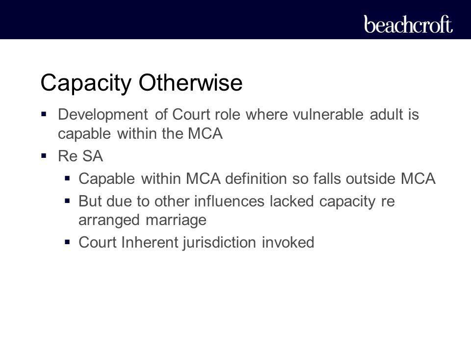 Capacity Otherwise Development of Court role where vulnerable adult is capable within the MCA. Re SA.