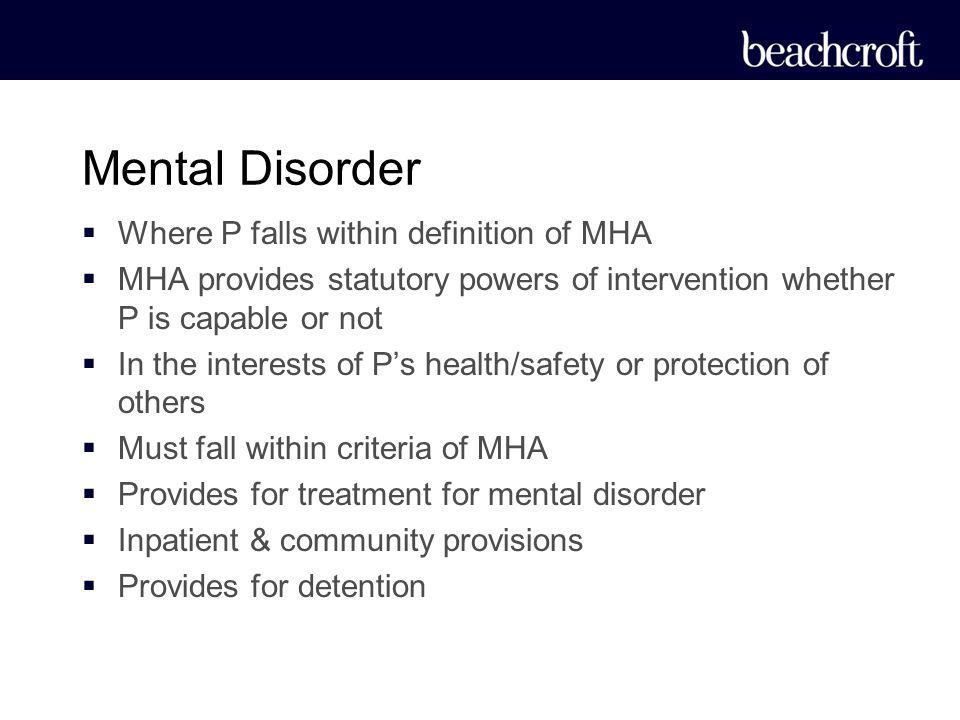 Mental Disorder Where P falls within definition of MHA