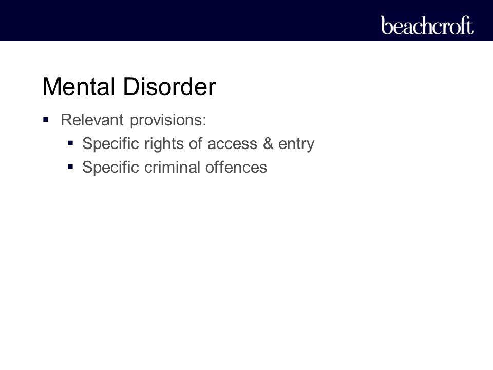 Mental Disorder Relevant provisions: Specific rights of access & entry