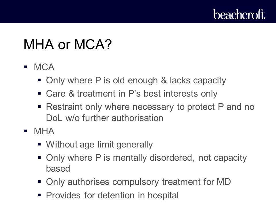 MHA or MCA MCA Only where P is old enough & lacks capacity