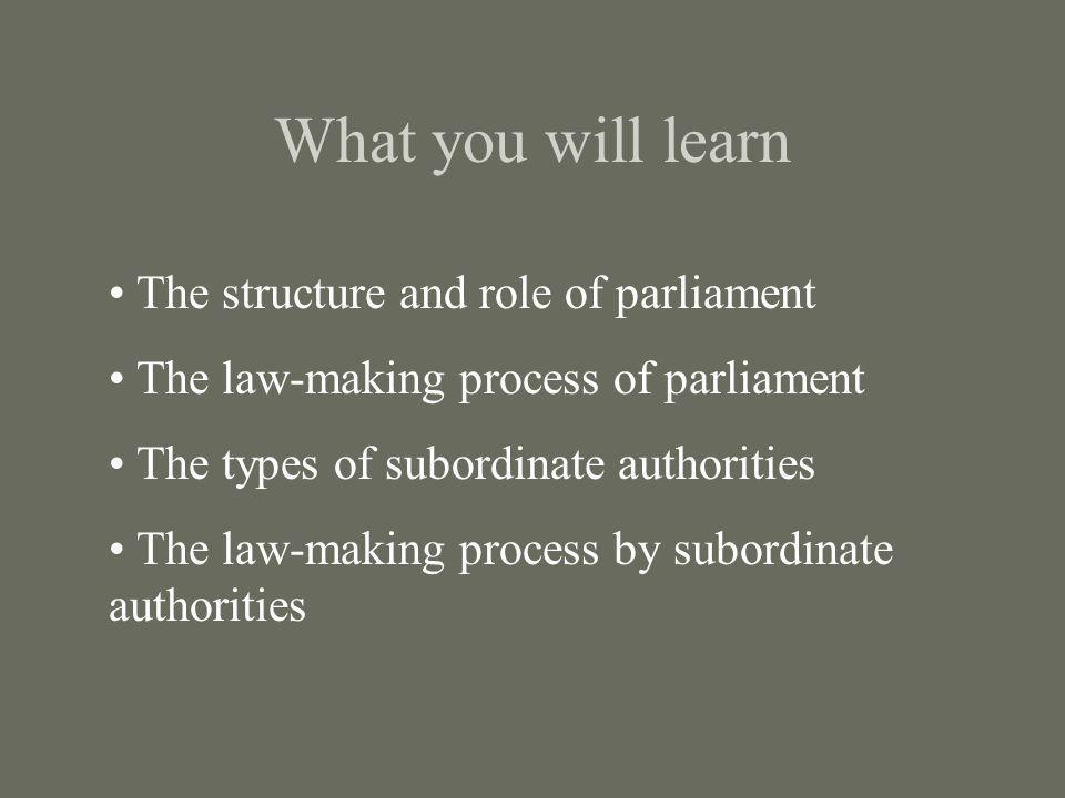 What you will learn The structure and role of parliament