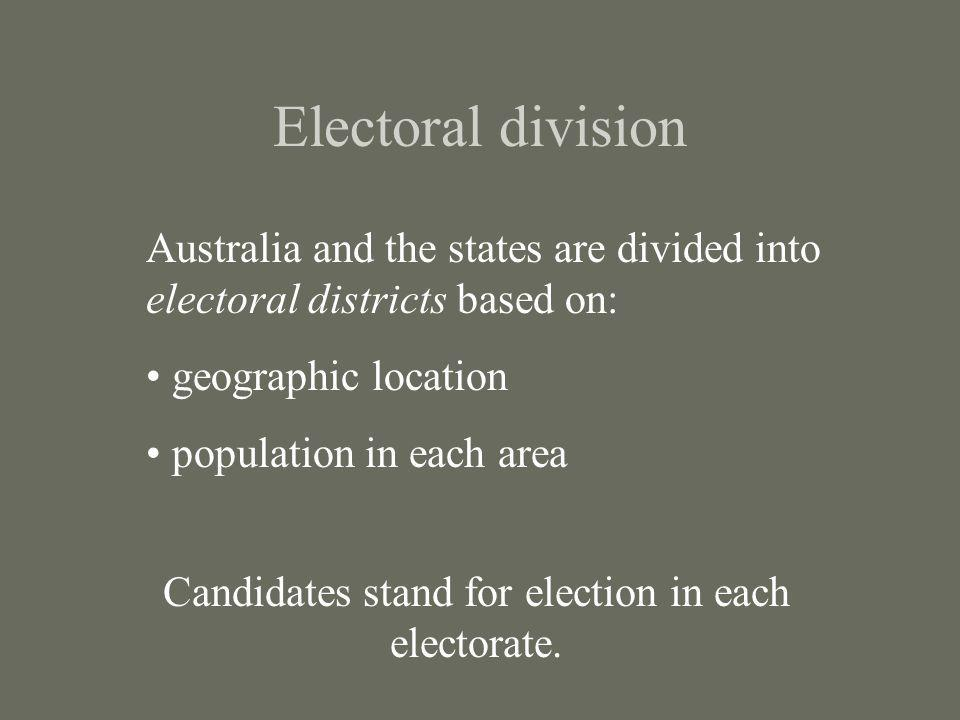 Candidates stand for election in each electorate.