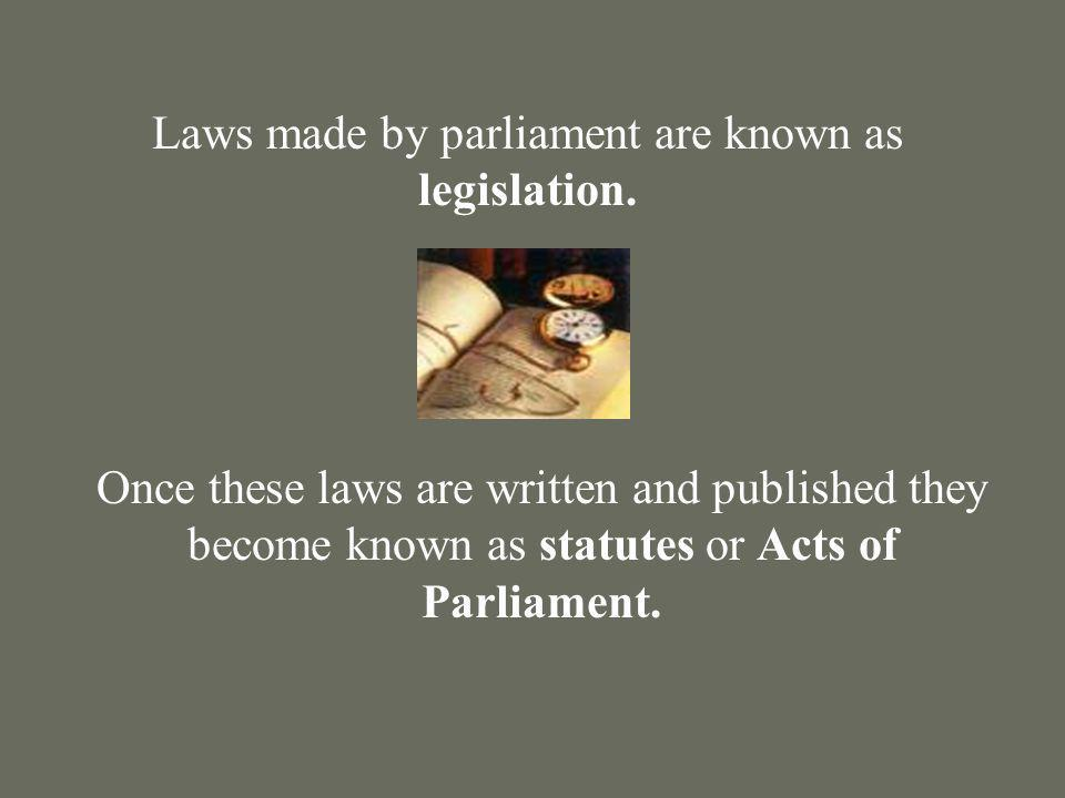 Laws made by parliament are known as legislation.
