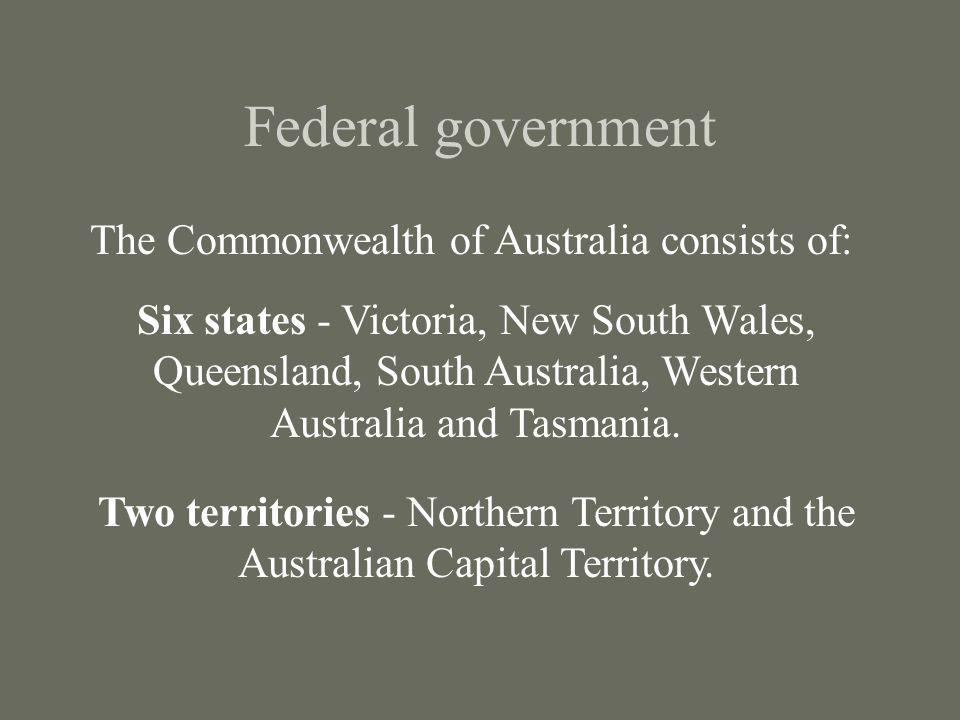 Federal government The Commonwealth of Australia consists of: