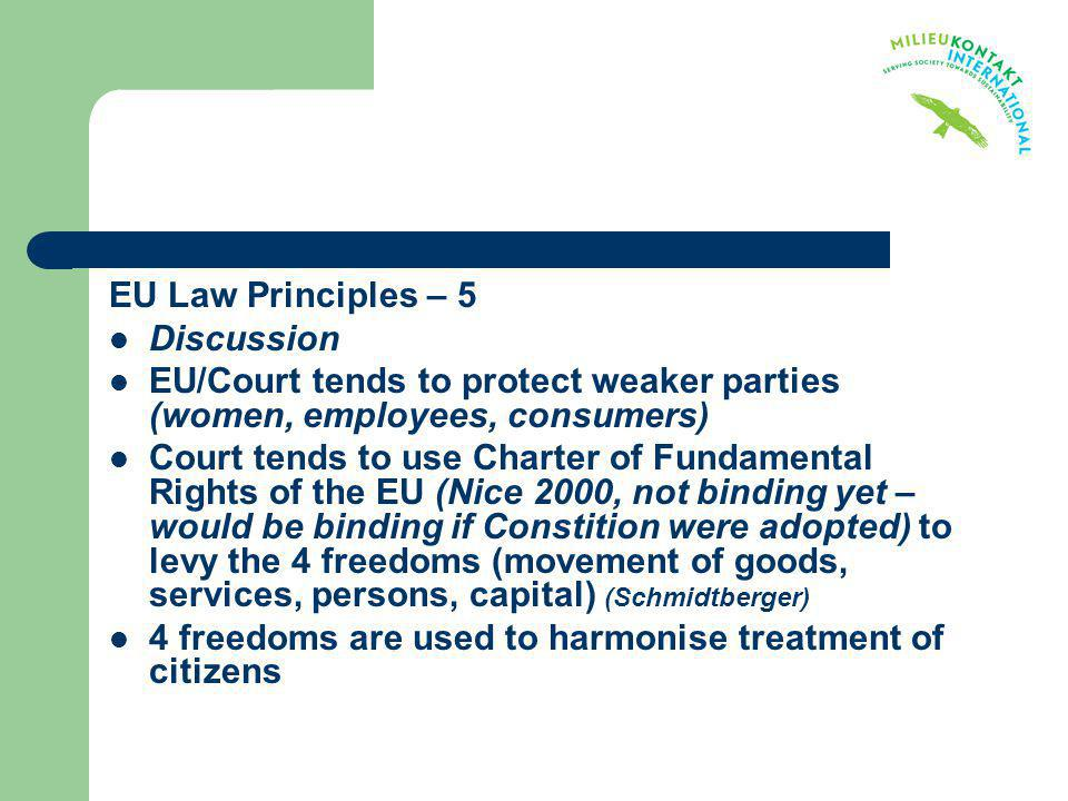 EU Law Principles – 5 Discussion. EU/Court tends to protect weaker parties (women, employees, consumers)