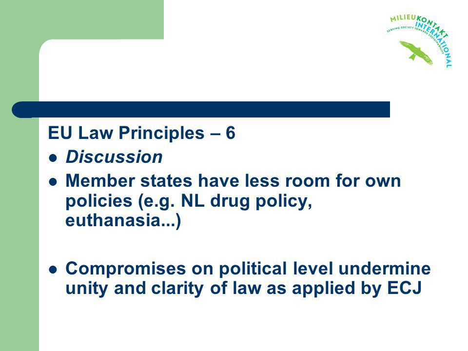 EU Law Principles – 6 Discussion. Member states have less room for own policies (e.g. NL drug policy, euthanasia...)