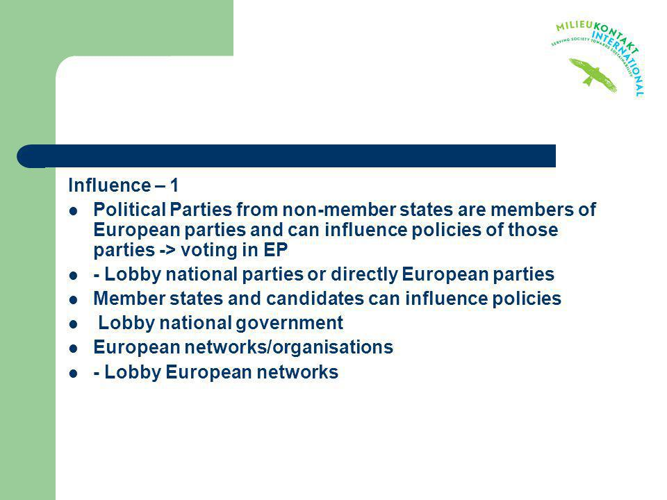 Influence – 1 Political Parties from non-member states are members of European parties and can influence policies of those parties -> voting in EP.
