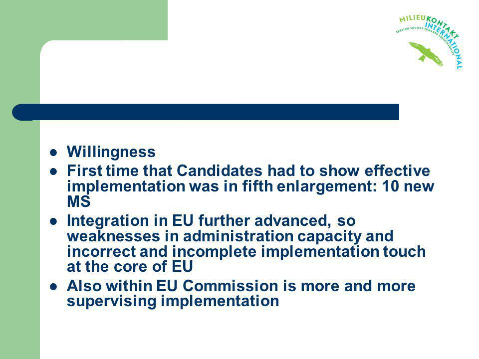 Willingness First time that Candidates had to show effective implementation was in fifth enlargement: 10 new MS.