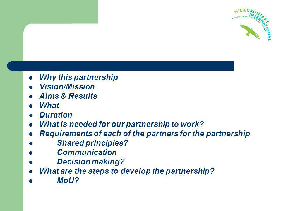 Why this partnership Vision/Mission. Aims & Results. What. Duration. What is needed for our partnership to work