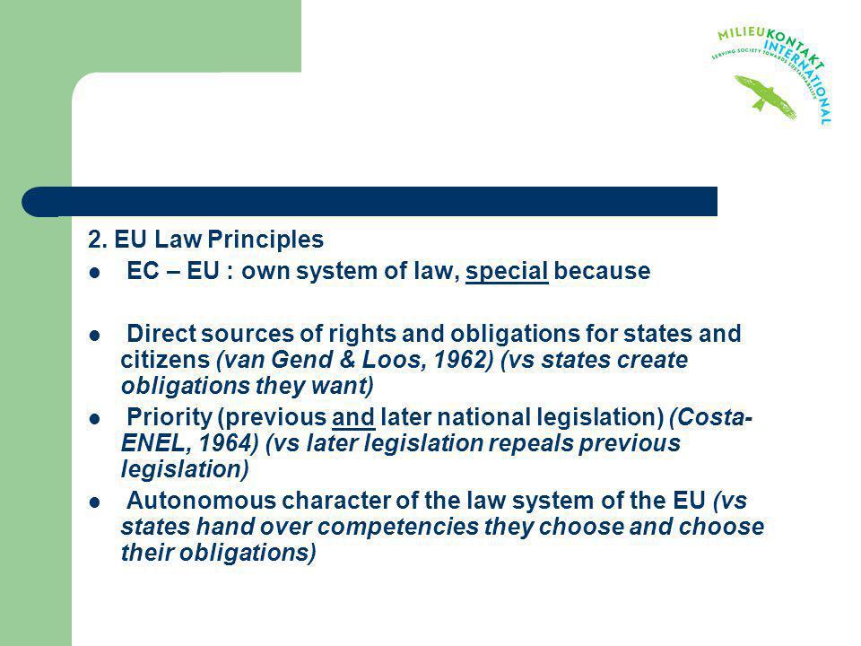 2. EU Law Principles EC – EU : own system of law, special because.
