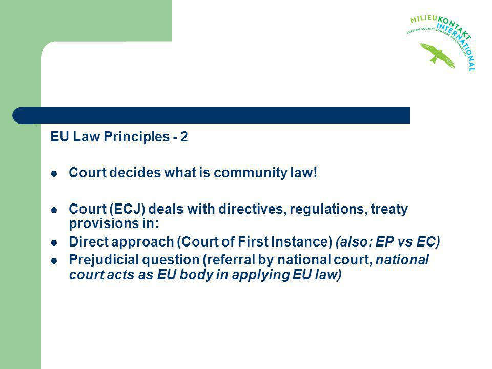 EU Law Principles - 2 Court decides what is community law! Court (ECJ) deals with directives, regulations, treaty provisions in: