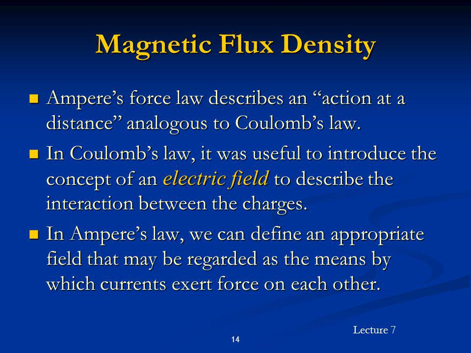 Magnetic Flux Density Ampere's force law describes an action at a distance analogous to Coulomb's law.