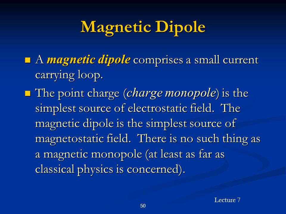 Magnetic Dipole A magnetic dipole comprises a small current carrying loop.