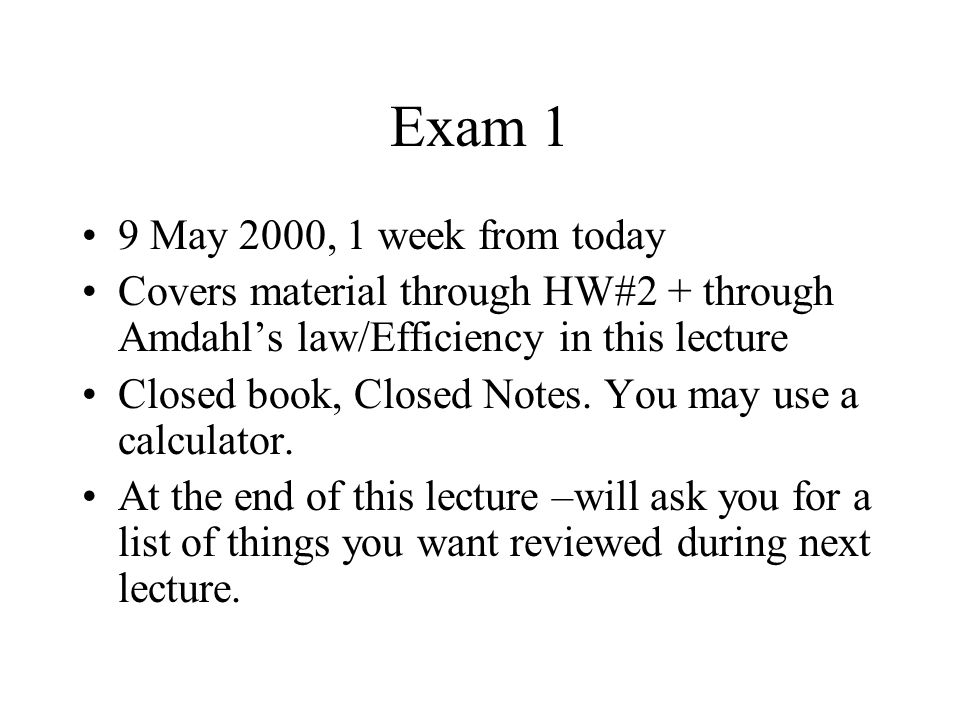 Exam 1 9 May 2000, 1 week from today