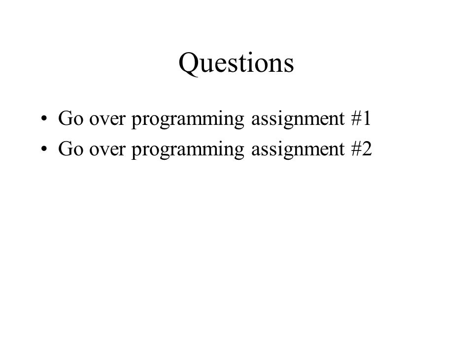 Questions Go over programming assignment #1