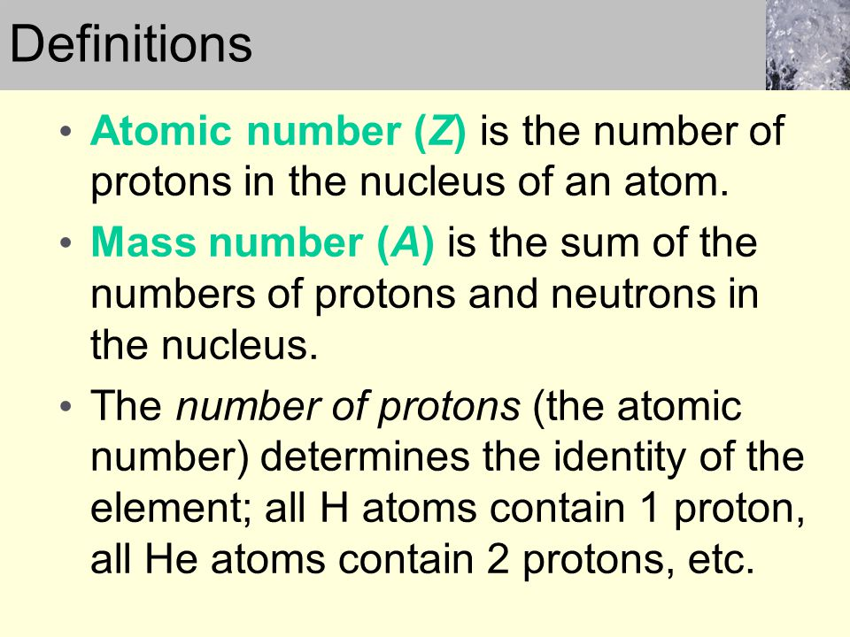 Definitions Atomic number (Z) is the number of protons in the nucleus of an atom.