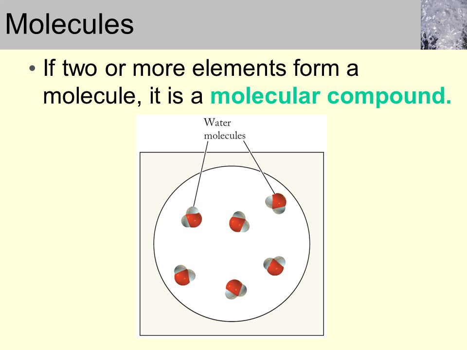 Molecules If two or more elements form a molecule, it is a molecular compound.