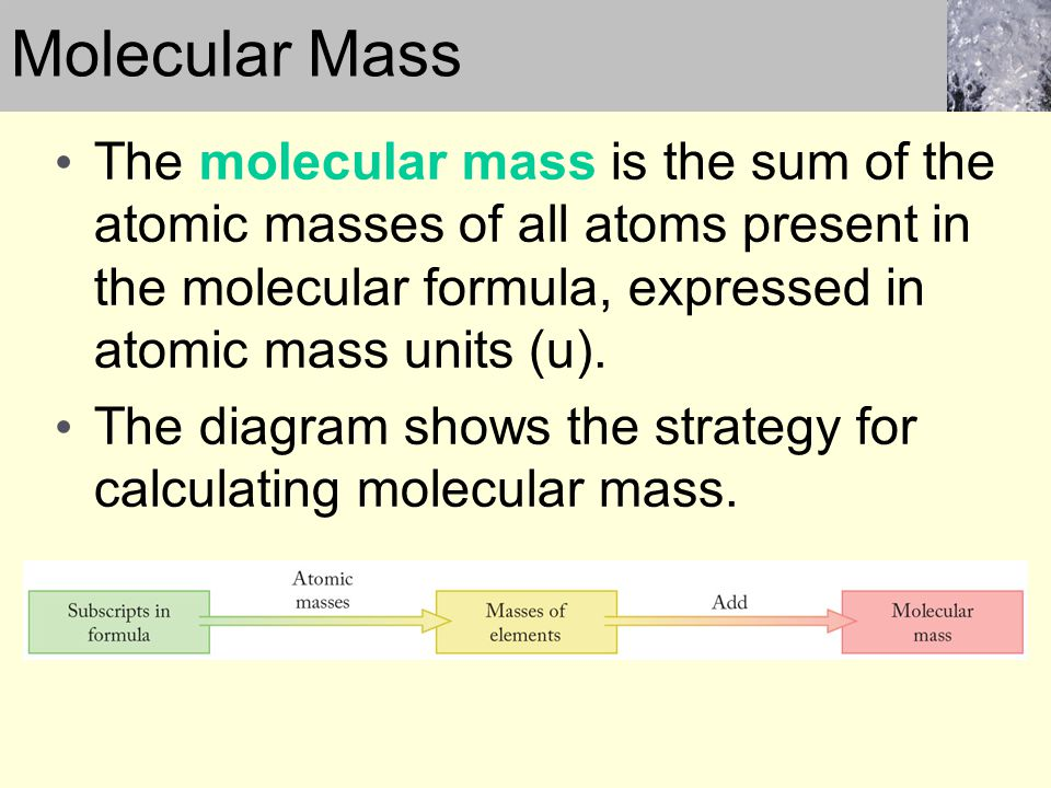 Molecular Mass The molecular mass is the sum of the atomic masses of all atoms present in the molecular formula, expressed in atomic mass units (u).