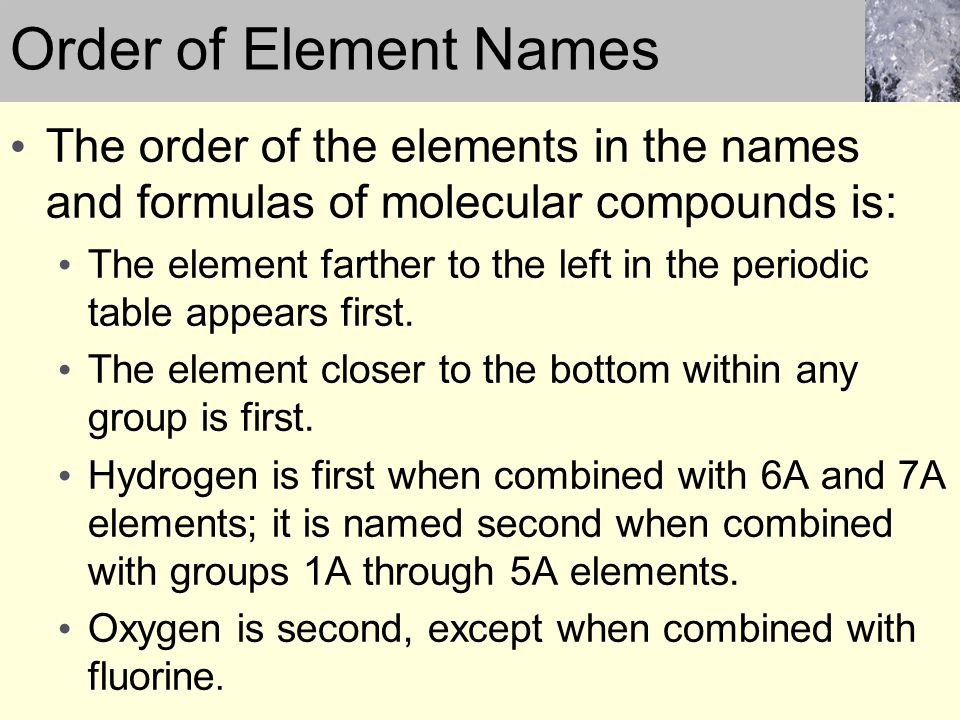Order of Element Names The order of the elements in the names and formulas of molecular compounds is: