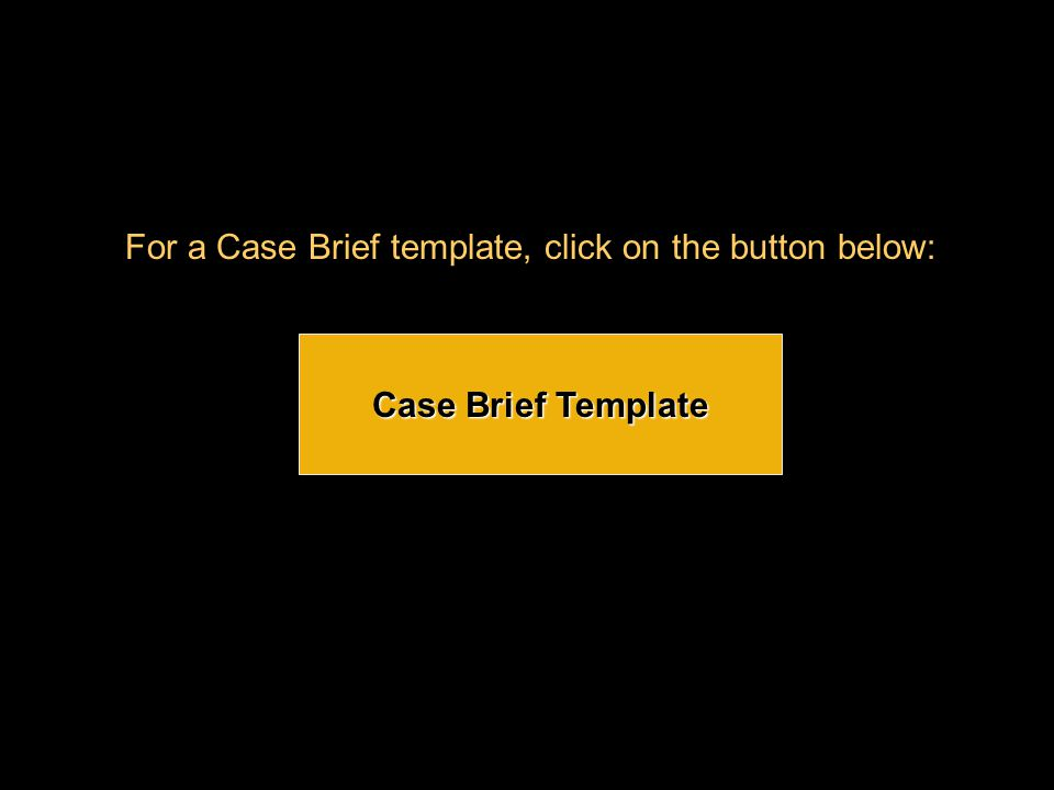 For a Case Brief template, click on the button below: