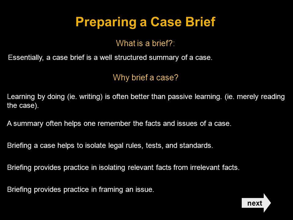 Preparing a Case Brief What is a brief : Why brief a case