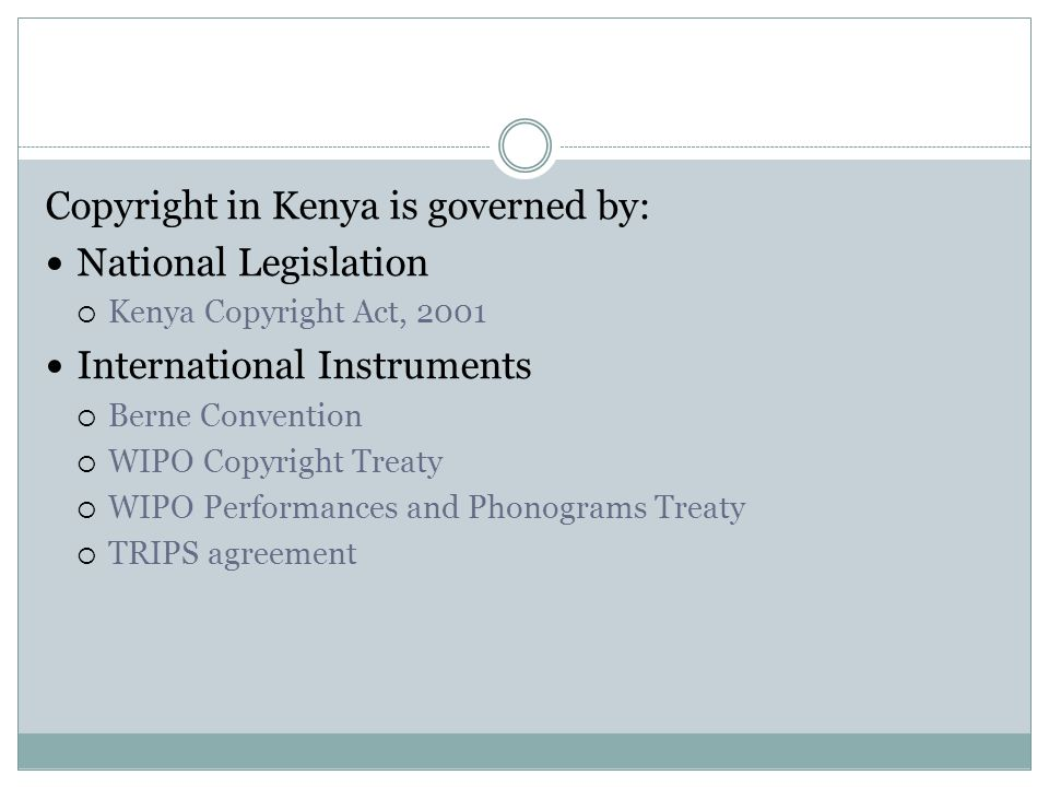 Copyright in Kenya is governed by: National Legislation