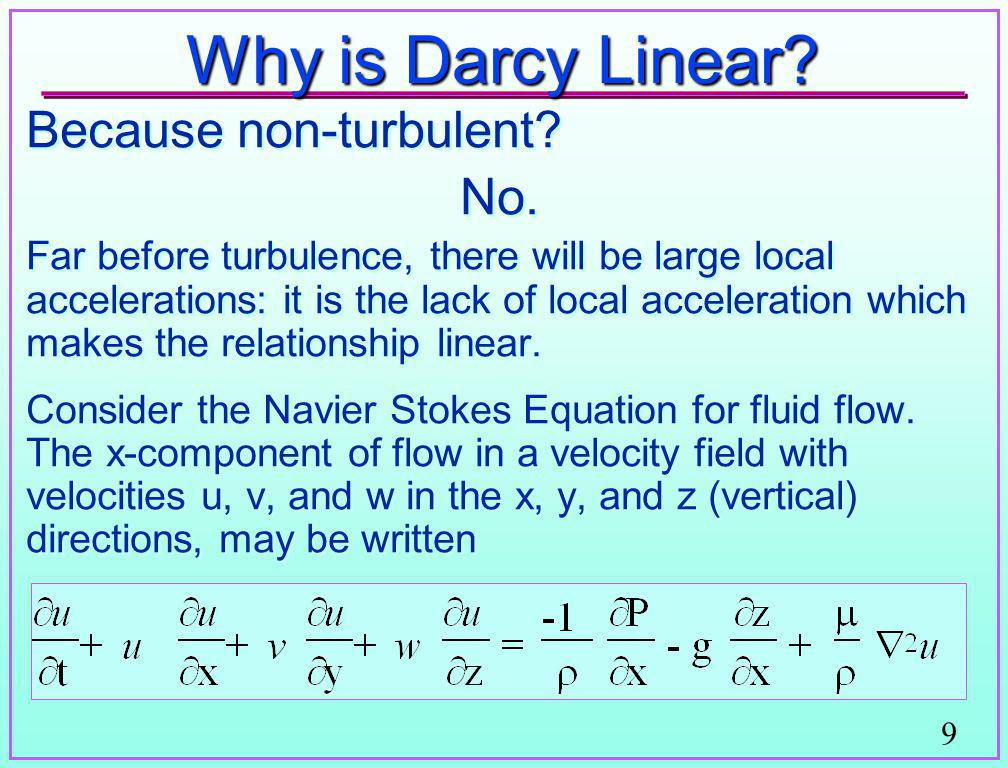 Why is Darcy Linear Because non-turbulent No.