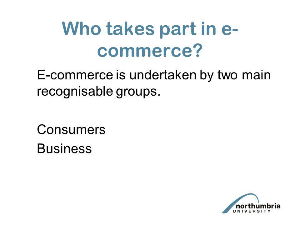 Who takes part in e-commerce