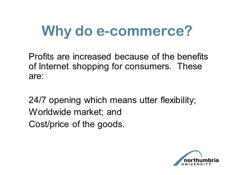 Why do e-commerce Profits are increased because of the benefits of Internet shopping for consumers. These are: