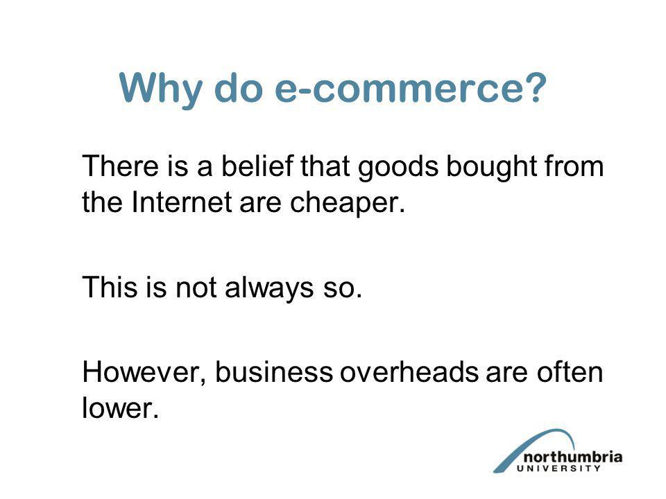 Why do e-commerce There is a belief that goods bought from the Internet are cheaper. This is not always so.