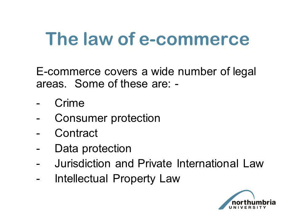 The law of e-commerce E-commerce covers a wide number of legal areas. Some of these are: - - Crime.