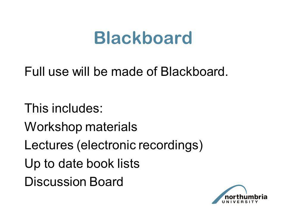 Blackboard Full use will be made of Blackboard. This includes: