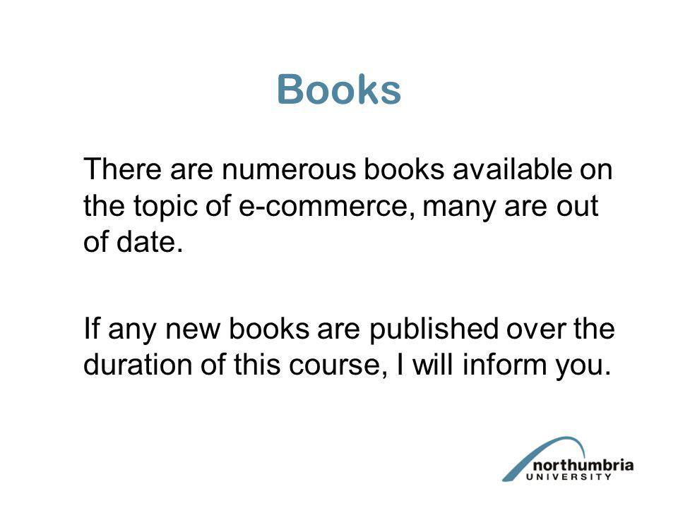 Books There are numerous books available on the topic of e-commerce, many are out of date.